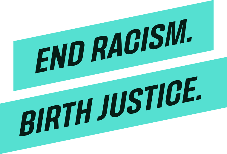 End Racism. Birth Justice.